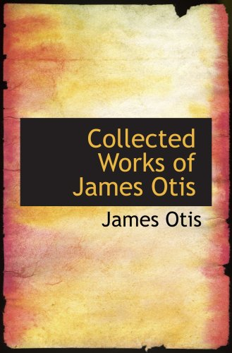 9780554103556: Collected Works of James Otis