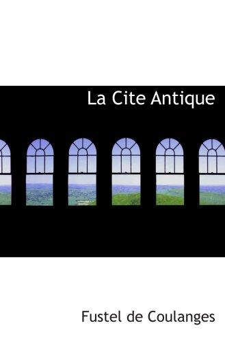 9780554104096: La Cite Antique: Etude sur Le Culte, Le Droit, Les Institutions de