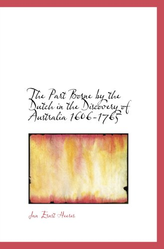 9780554104126: The Part Borne by the Dutch in the Discovery of Australia 1606-1765