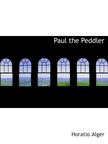 9780554110318: Paul the Peddler: the Fortunes of a Young Street Merchant