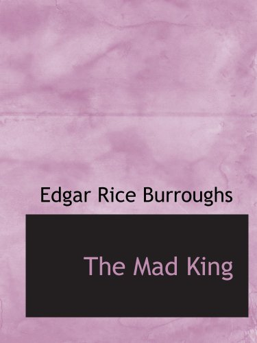 The Mad King (9780554112114) by Edgar Rice Burroughs