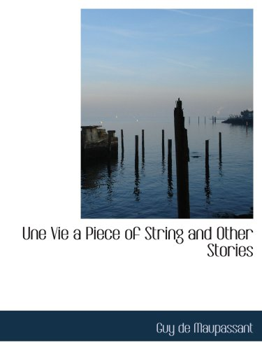 9780554117195: Une Vie a Piece of String and Other Stories: Une Vie and Other Stories