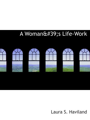 9780554117812: A Woman's Life-Work: Labors and Experiences
