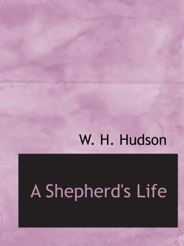 A Shepherd's Life: Impressions of the South Wiltshire Downs (9780554118178) by W. H. Hudson