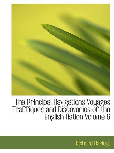 The Principal Navigations Voyages Traffiques and Discoveries of the English Nation Volume 6: Madiera The Canaries Ancient Asia Africa etc. (0554119358) by Richard Hakluyt