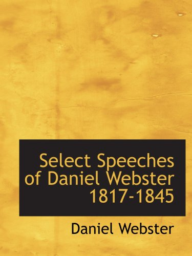 Select Speeches of Daniel Webster 1817-1845 (9780554120560) by Daniel Webster