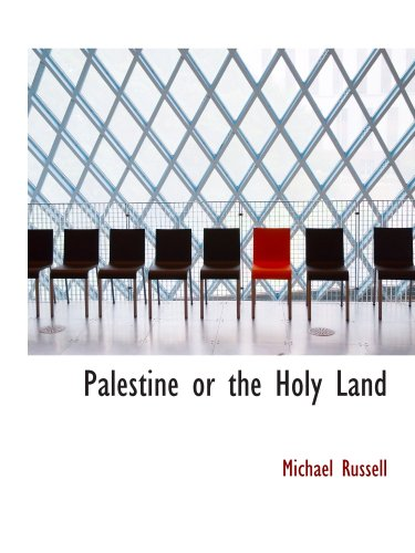 9780554122724: Palestine or the Holy Land: From the Earliest Period to the Present Time