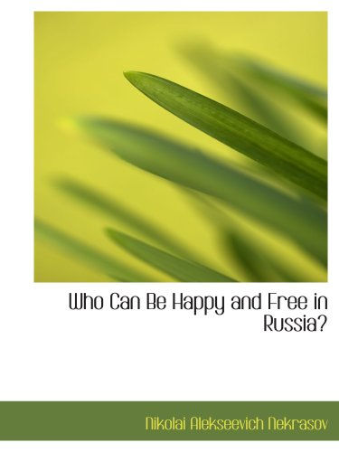 9780554124438: Who Can Be Happy and Free in Russia?