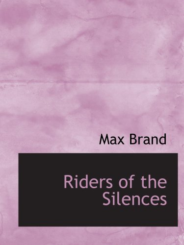 Riders of the Silences (9780554125169) by Max Brand