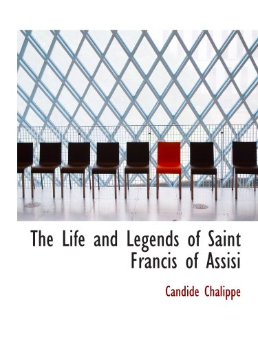 9780554131030: The Life and Legends of Saint Francis of Assisi