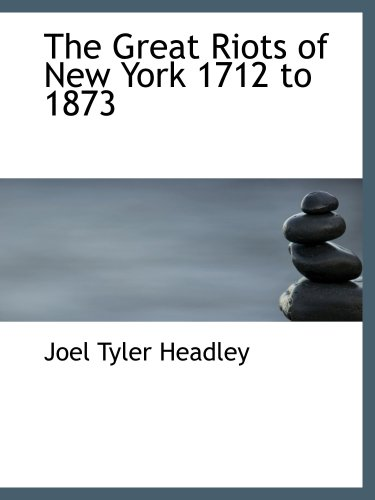 9780554131986: The Great Riots of New York 1712 to 1873