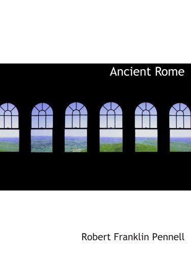 9780554132501: Ancient Rome: from the earliest times down to 476 A. D.