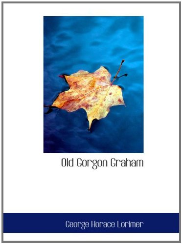 9780554137216: Old Gorgon Graham: More Letters from a Self-Made Merchant to His Son