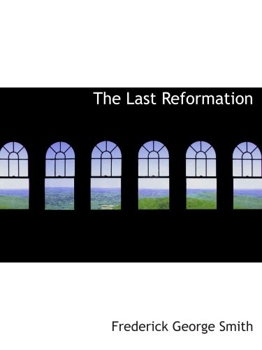 9780554140124: The Last Reformation