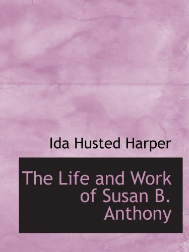 9780554146584: The Life and Work of Susan B. Anthony: Volume 1