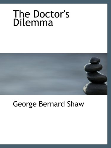 The Doctor's Dilemma (0554155885) by George Bernard Shaw