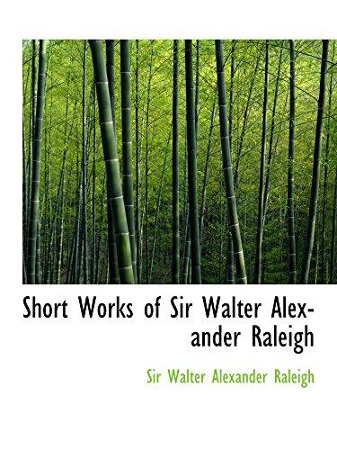 9780554160764: Short Works of Sir Walter Alexander Raleigh