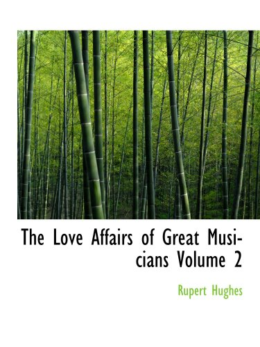 The Love Affairs of Great Musicians Volume 2 (9780554164502) by Rupert Hughes