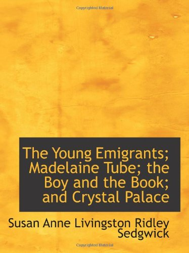 9780554167763: The Young Emigrants; Madelaine Tube; the Boy and the Book; and Crystal Palace