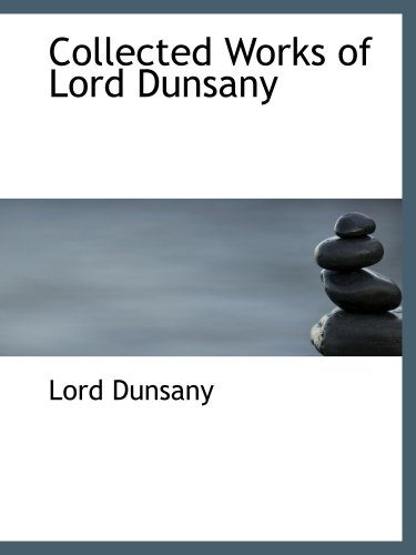 Collected Works of Lord Dunsany (9780554173740) by Lord Dunsany