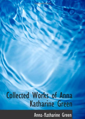 9780554173863: Collected Works of Anna Katharine Green