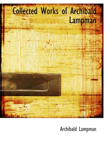 9780554174181: Collected Works of Archibald Lampman