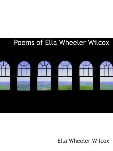 Poems of Ella Wheeler Wilcox (9780554176901) by Ella Wheeler Wilcox