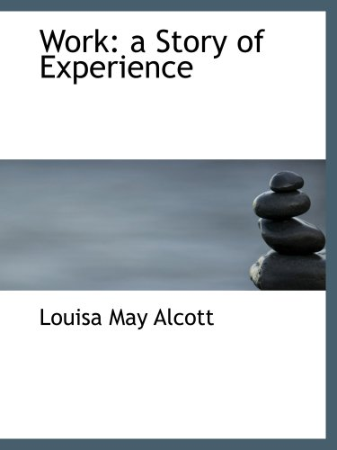 Work: a Story of Experience (0554181150) by Louisa May Alcott