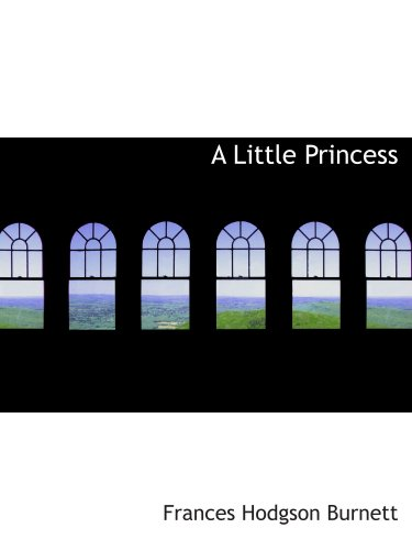 A Little Princess: being the whole story of Sara Crewe now told for t (9780554188416) by Frances Hodgson Burnett