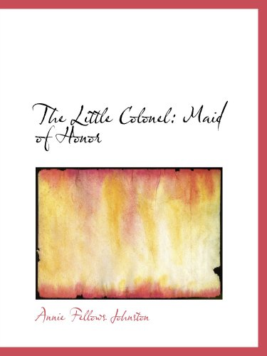 The Little Colonel: Maid of Honor (0554189984) by Annie Fellows Johnston