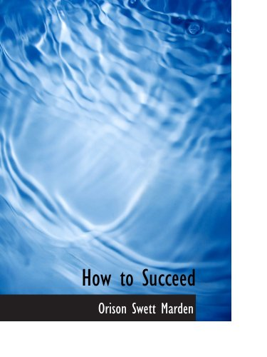 9780554190440: How to Succeed: Or: Stepping-Stones to Fame and Fortune