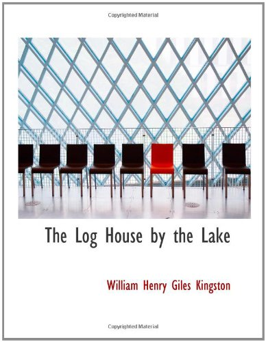 9780554196213: The Log House by the Lake: A Tale of Canada