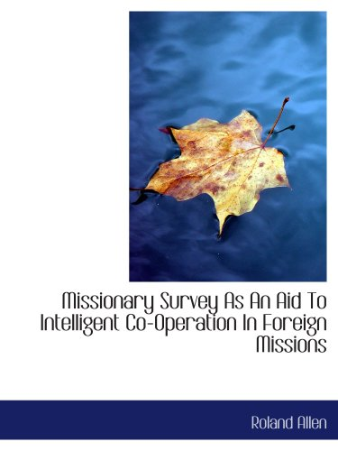 Missionary Survey As An Aid To Intelligent Co-Operation In Foreign Missions (0554204053) by Roland Allen