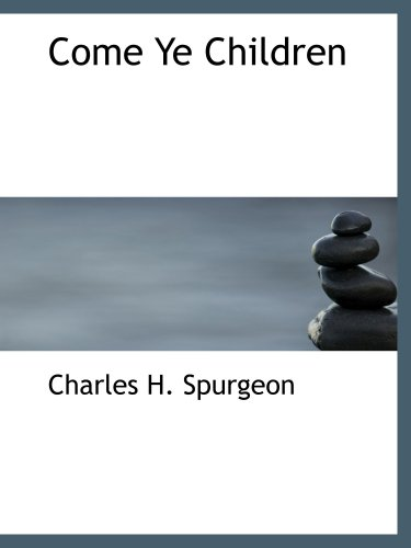 Come Ye Children: A Book for Parents and Teachers on the Christian T (9780554205496) by Charles H. Spurgeon
