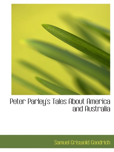 9780554209036: Peter Parley's Tales About America and Australia