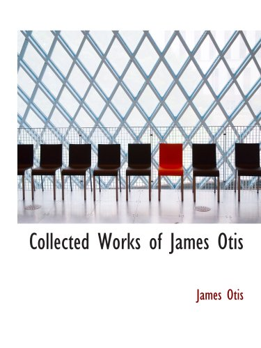 9780554210599: Collected Works of James Otis