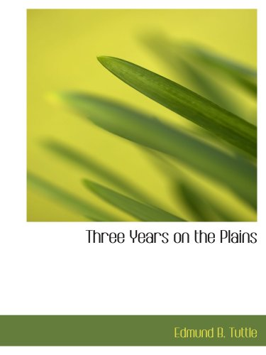 9780554210704: Three Years on the Plains: Observations of Indians, 1867-1870