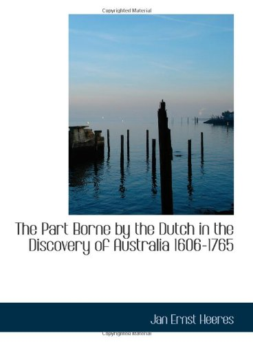 9780554211169: The Part Borne by the Dutch in the Discovery of Australia 1606-1765