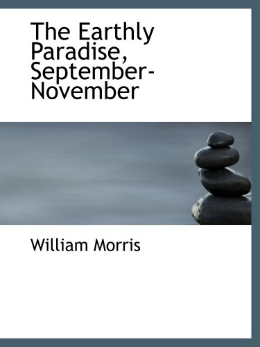 The Earthly Paradise, September-November (0554211874) by Morris, William