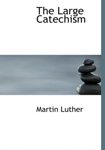 The Large Catechism (Large Print Edition): Martin Luther