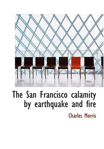 9780554214276: The San Francisco calamity by earthquake and fire (Large Print Edition)
