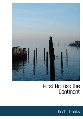 First Across the Continent (Large Print Edition) (0554214377) by Brooks, Noah; Adams, Francis A.