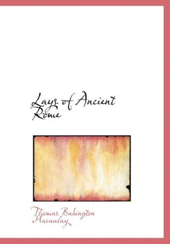 Lays of Ancient Rome (Large Print Edition): Macaulay, Thomas Babbington