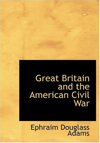 Great Britain and the American Civil War (Large Print Edition): Adams, Ephraim Douglass