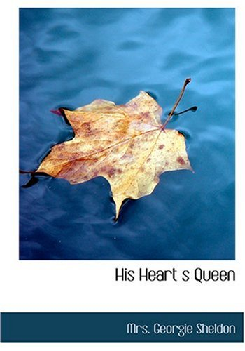 His Heart: s Queen (Large Print Edition) (0554216477) by Sheldon, Mrs. Georgie