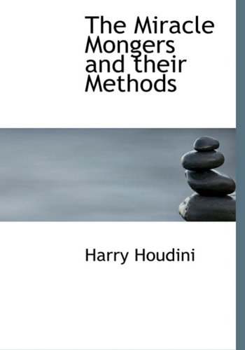 9780554217864: The Miracle Mongers and their Methods (Large Print Edition)