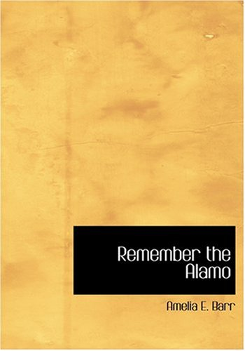 Remember the Alamo (Large Print Edition): Barr, Amelia E.