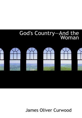 God's Country-And the Woman (Large Print Edition) (9780554221830) by James Oliver Curwood