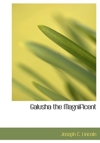 Galusha the Magnificent (Large Print Edition) (0554222205) by Joseph C. Lincoln