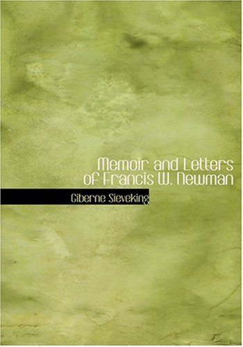 9780554224190: Memoir and Letters of Francis W. Newman (Large Print Edition)